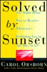 Solved by Sunset: The Right Brain Way to Resolve Whatever's Bothering You in One Day or Less