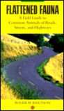 Flattened Fauna: A Field Guide to Common Animals of Roads, Streets, and Highways