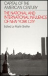 Capital of the American Century: The National and International Influence of New York City: The National and International Influence of New York City