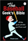 The Baseball Geek's Bible: All the Facts and Stats You'll Ever Need