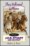 They Followed The Plume: The Story Of J. E. B. Stuart And His Staff