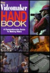 The Videomaker Handbook: A Comprehensive Guide to Making Video