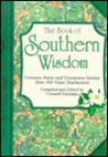 Book of Southern Wisdom, The: Common Sense and Uncommon Genius from 101 Great Southerners