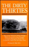 The Dirty Thirties: Tales of the Nineteen Thirties During Which Occurred a Great Drought, a Lengthy Depression and the Era Commonly Called the Dust