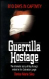Guerrilla Hostage: 810 Days in Captivity