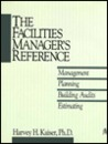 The Facilities Manager's Reference: Management, Planning, Building Audits, Estimating
