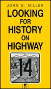 Looking for History/Highway 14-93 by John E. Miller