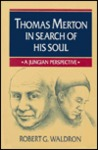 Thomas Merton in Search of His Soul: A Jungian Perspective