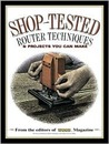 Shop Tested Router Techniques and Projects: From the Editors of Wood Magazine