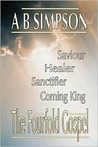 The Fourfold Gospel: Christ Our Saviour, Sanctifier, Healer And Coming Lord (Holy Spirit Christian Classics)