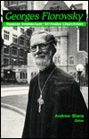 Georges Florovsky: Russian Intellectual And Orthodox Churchman