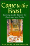 Come To The Feast: Seeking God's Bounty For Our Lives And Souls