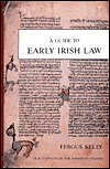 A Guide to Early Irish Law by Fergus Kelly