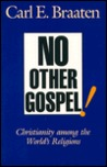 No Other Gospel!: Christianity Among The World's Religions