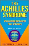 The Achilles Syndrome: Overcoming the Secret Fear of Failure
