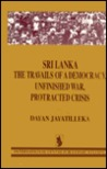 Sri Lanka: The Travails of a Democracy, Unfinished War, Protracted Crisis