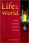 Life for the World: A Way of Eucharistic Adoration for Today (Prayer and Inspiration)