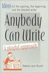 Anybody Can Write: A Playful Approach ( Ideas for the Aspiring, the Beginning, and the Blocked Writer )