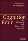 Cognition and the Brain: The Philosophy and Neuroscience Movement