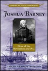 Joshua Barney: Hero of the Revolution and 1812 (Library of Naval Biography)
