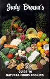 Judy Brown's Guide to Natural Foods Cooking by Judy A. Brown
