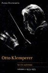 Otto Klemperer: Volume 2, 1933 1973: His Life and Times