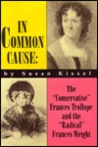"""In Common Cause: The """"Conservative"""" Frances Trollope and the """"Radical"""" Frances Wright"""