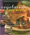 The Vegetarian Meat and Potatoes Cookbook: 275 Hearty and Healthy Meat-Free Recipes for Steaks, Stews, Burgers, Roasts, Chilis, Casseroles, Pot Pies, Curries, Pizza, Pasta, and Other Stick-To-Your-Ribs Favorites