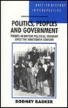 Politics, Peoples, And Government: Themes In British Political Thought Since The Nineteenth Century