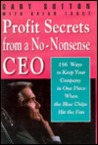Profit Secrets From A No Nonsense Ceo: 153 Ways To Keep Your Company In One Piece When The Blue Chips Hit The Fan
