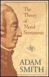 The Theory of Moral Sentiments or An Essay Towards an Analysis of the Principles by Which Men Naturally Judge Concerning the Conduct and Character, First of Their Neighbours, 2 Vols in 1