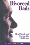 Divorced Dads: Real Stories of Facing the Challenge