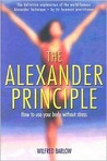The Alexander Principle: How to Use Your Body Without Stress