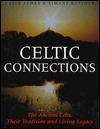 Celtic Connections: The Ancient Celts, Their Tradition and Living Legacy