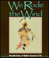 We Rode the Wind: Recollectons of Native American Life