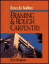 Basics for Builders: Framing and Rough Carpentry