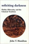 Soliciting Darkness: Pindar, Obscurity, and the Classical Tradition