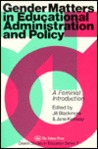 Gender Matters in Educational Administration and Policy: A Feminist Introduction (Deakin Studies in Education, No 11)