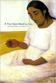 A True Story Based on Lies by Jennifer Clement
