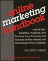 Online Marketing Handbook: How To Sell, Advertise, Publicize, And Promote Your Products And Services On The Internet And Commercial Online Systems
