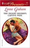 The Desert Sheikh's Captive Wife by Lynne Graham