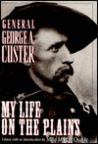 My Life On The Plains: General George A. Custer