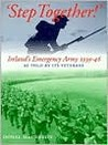 Step Together!: Ireland's Emergency Army 1939-46 as Told by Its Ve