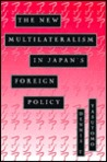 The New Multilateralism in Japan's Foreign Policy
