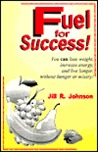 Fuel for success!: You can loose weight, increase energy, and live longer, without hunger or misery!