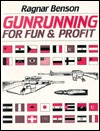 Gunrunning for Fun and Profit by Ragnar Benson