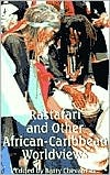 Rastafari & Other African-Caribbean Worldviews by Barry Chevannes