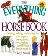 The Everything Horse Book: Buying, Riding, and Caring for Your Equine Companion..So Complete You'll Think a Horse Wrote It (Everything Series)