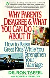 Why Parents Disagree & What You Can Do About It: How To Raise Great Kids While You Strengthen Your Marriage