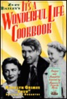Zuzu Bailey's It's A Wonderful Life Cookbook: Recipes and Anecdotes Inspired by America's Favorite Movie
